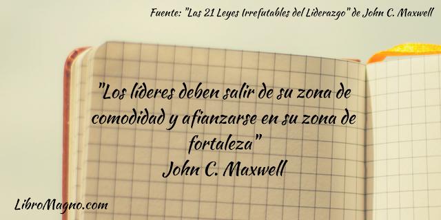 """""""Los líderes deben salir de su zona de comodidad y afianzarse en su zona de fortaleza"""" John C. Maxwell"""