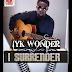Iyk Wonder - I surrender    @iykwonder