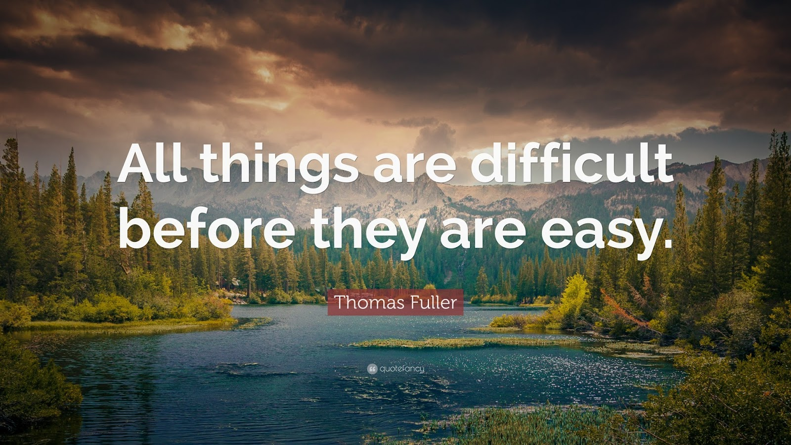 All things are difficult before they are easy - Thomas Fuller