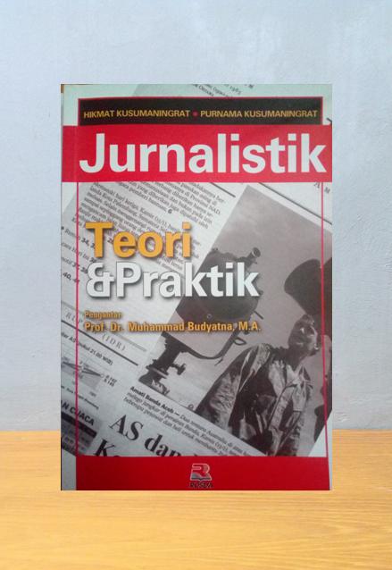 JURNALISTIK TEORI & PRAKTEK, Hikmat Kusumaningrat