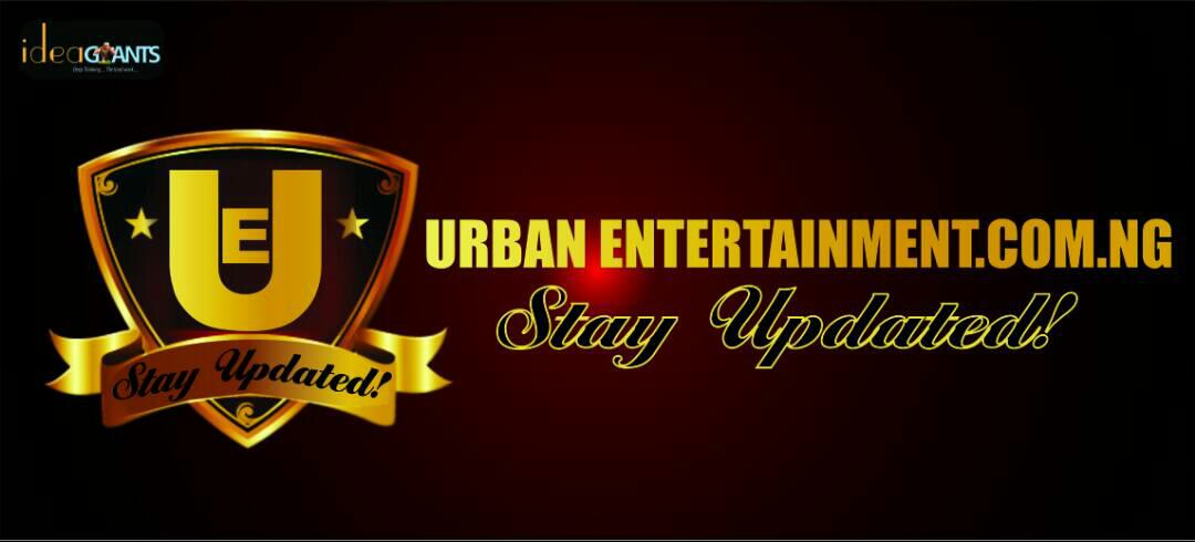 UrbanEntertainment || HOME OF LATEST GIST AND UNLIMITED DOWNLOADS