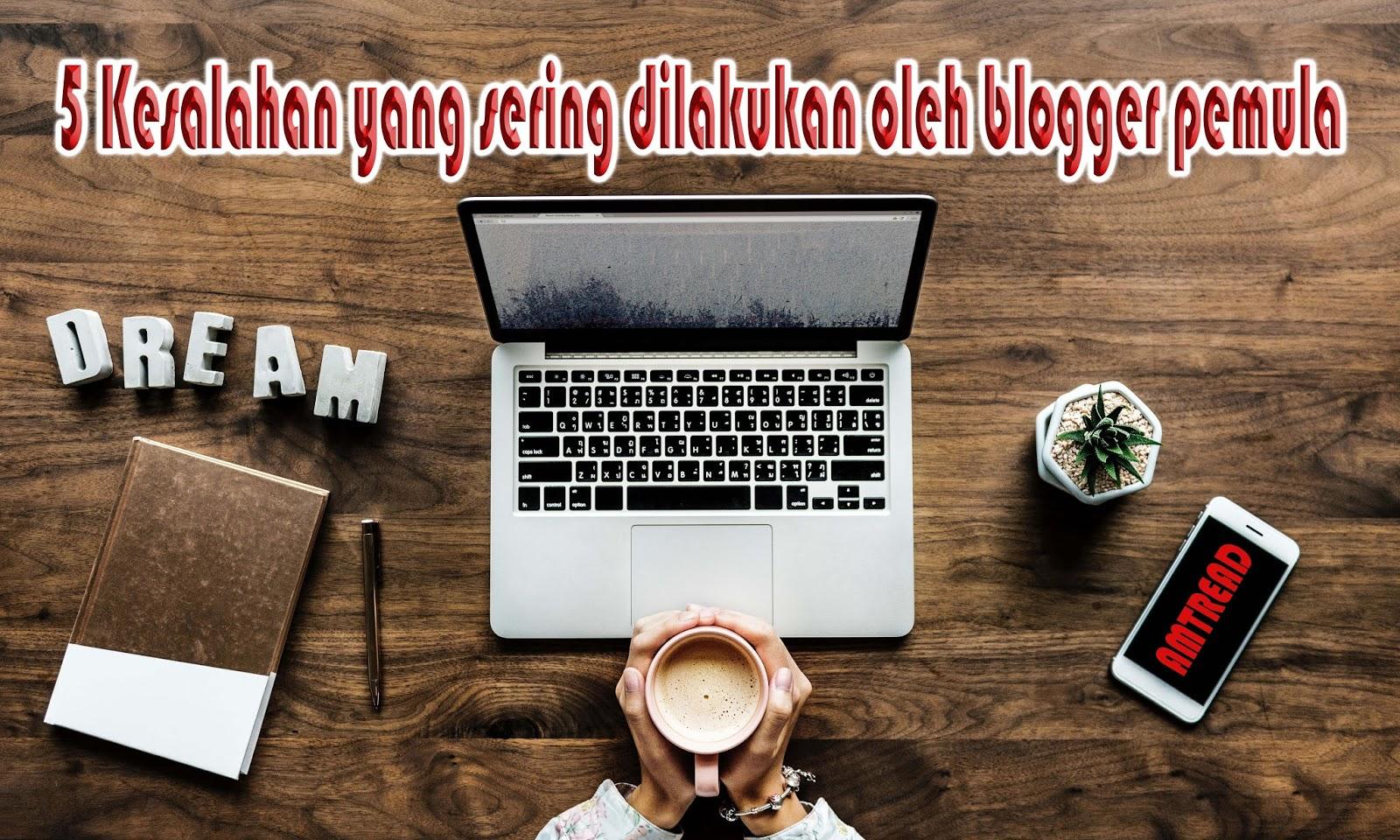 Kesalahan yang sering dilakukan oleh blogger pemula