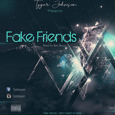 Tyger Johnson - Fake Friends (Prod. Ken Drizzy) 2019 | Download Mp3