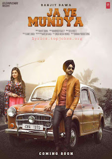 JA VE MUNDEYA: A single Punjabi Song sung by Ranjit Bawa. Music for this song is clmposed by Desi Routz while lyrics for this track is given by Maninder Kailey.