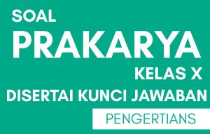 Soal Prakarya Kelas 10 Semester 1 Kurikulum 2013