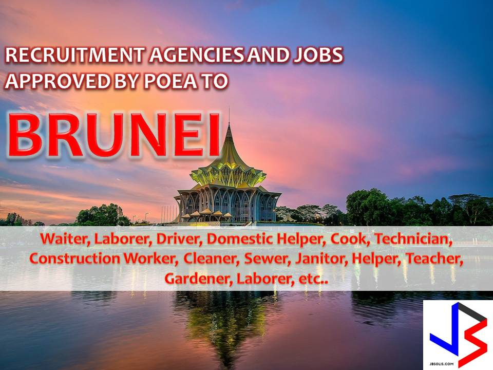 The following are jobs approved by POEA for deployment to Brunei. Job applicants may contact the recruitment agency assigned to inquire for further information or to apply online for the job.  We are not affiliated to any of these recruitment agencies.   As per POEA, there should be no placement fee for domestic workers and seafarers. For jobs that are not exempted from placement fee, the placement fee should not exceed the one month equivalent of salary offered for the job. We encourage job applicant to report to POEA any violation of this rule.  Disclaimer: the license information of employment agency on this website might change without notice, please contact the POEA for the updated information.