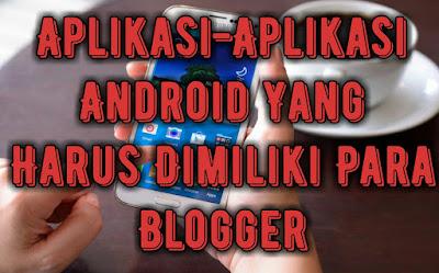 aplikasi-aplikasi-android-yang-harus-dimiliki-para-blogger.jpg