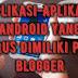 Aplikasi-Aplikasi Android Yang Harus Dimiliki Para Blogger