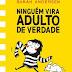 Estante, Livros, Coleção! #24 - VEDA #07 - Resenhas: Ninguém vira adulto de verdade - Sarah Andersen + Bear - Bianca Pinheiro