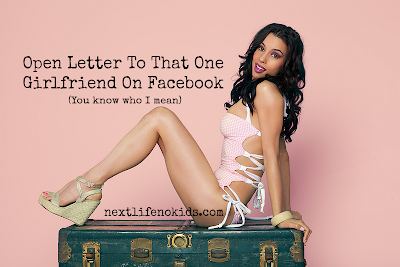 http://www.nextlifenokids.com/2015/01/open-letter-to-that-one-girlfriend-on.html