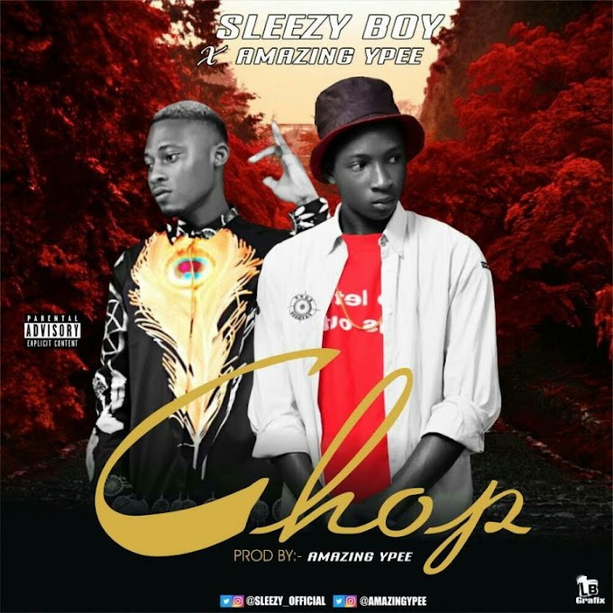 DOWNLOAD MP3: Sleezy Boy Ft Amazing Ypee – CHOP (Prod. By Amazing Ypee) | @Sleezy_Official