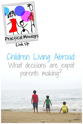 Children Around the World: What decisions are Expat parents making? on Practical Mondays Link Up (Week # 3)