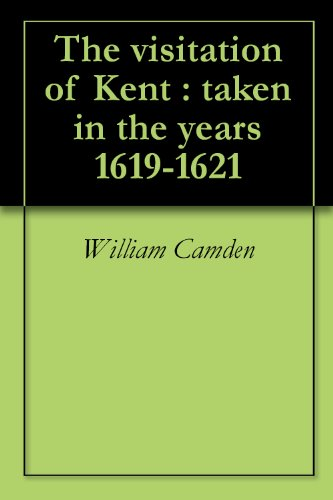 The visitation of Kent : taken in the years 1619-1621