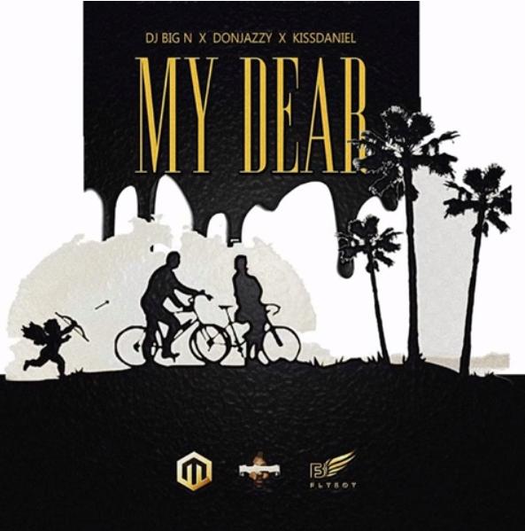 Music: Dj Big N – My Dear Ft. Don Jazzy & Kiss Daniel