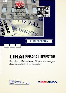 Lihai sebagai Investor (Panduan Memahami Dunia Keuangan dan Investasi di Indonesia)