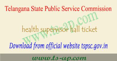 TSPSC health supervisor hall ticket 2018 download,TSPSC health supervisor hall tickets 2018