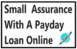 Small  Assurance With A Payday Loan Online