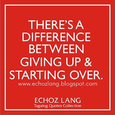 There's a difference between giving up ang starting over.
