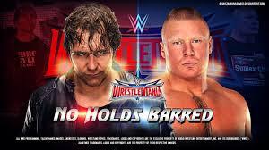 Brock Lesnar vs Dean Ambrose No hold Barred Street Fight Match