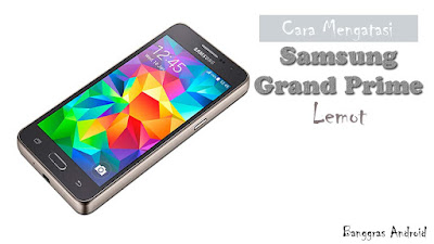 teman sesama pengguna Samsung Grand Prime Masuk..5 Cara Atasi Grand Prime SM-G530H Lemot