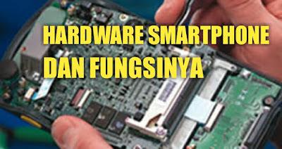 Komponen hardware smartphone dan fungsinya lengkap
