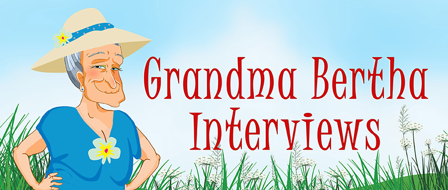 Grandma Bertha Interviews