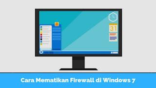 Cara Mudah Mematikan Firewall di Windows 7