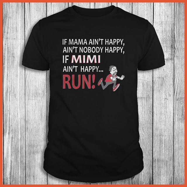 If mama aint happy aint nobody happy if mimi ain't happy run Shirt