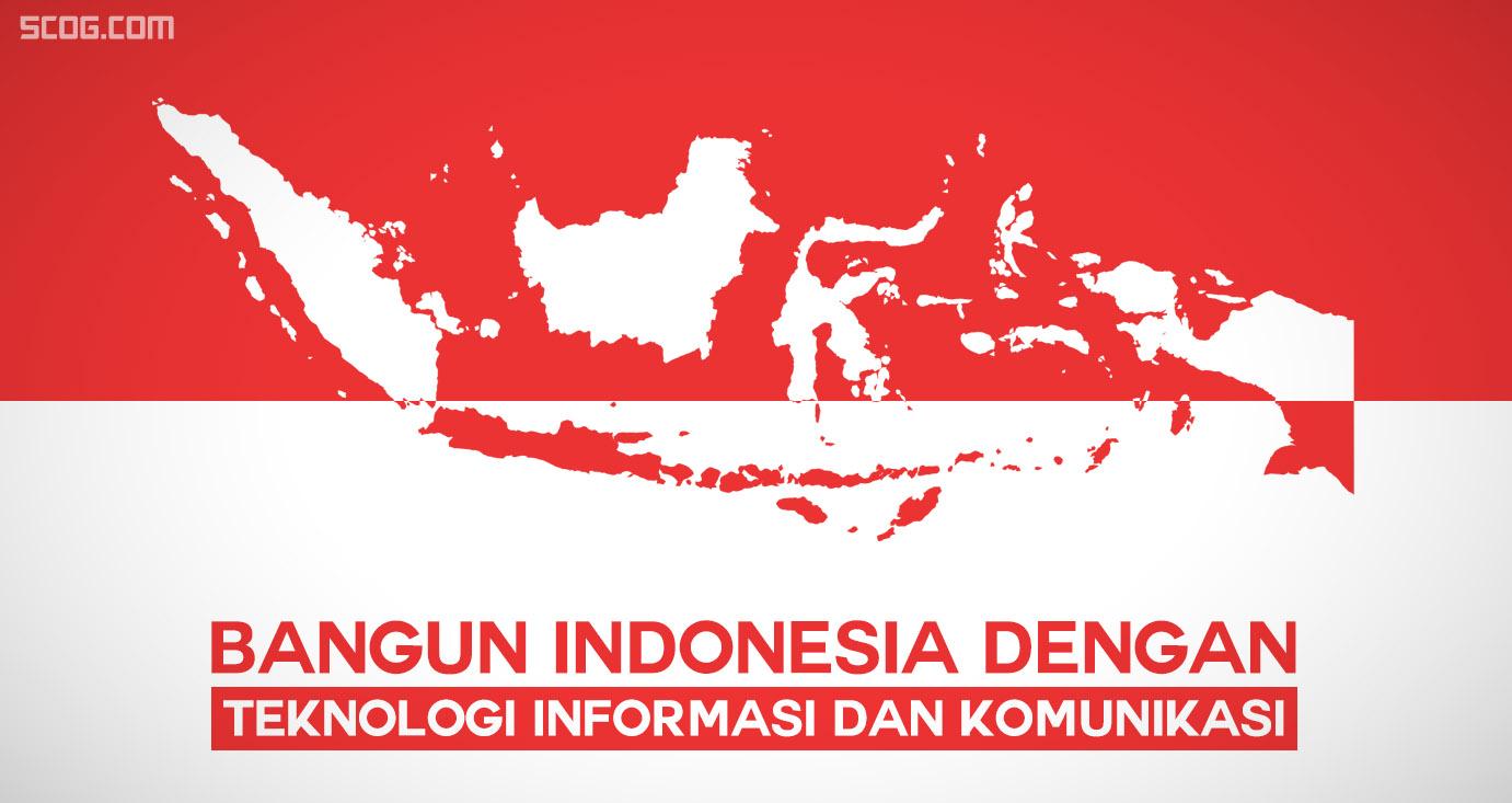 Memanfaatkan Teknologi Informasi dan Komunikasi Untuk Membangun Indonesia