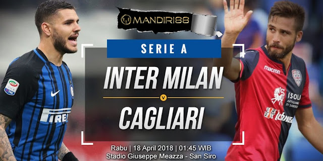 Prediksi Inter Milan Vs Cagliari, Rabu 18 April 2018 Pukul 01.45 WIB