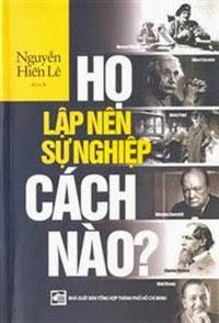 Họ Lập Nên Sự Nghiệp Cách Nào - Nguyễn Hiến Lê