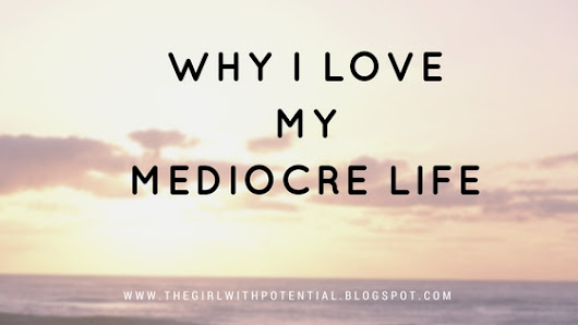 Why I love My Mediocre Life