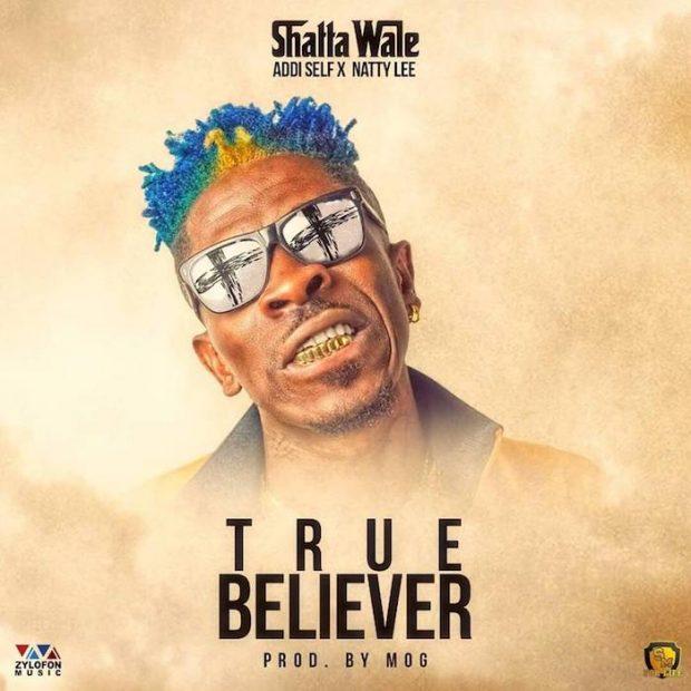 Shatta Wale - True Believer Ft. Addi Self & Natty Lee