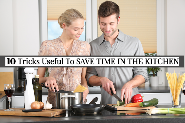 10 Tricks Useful To SAVE TIME IN THE KITCHEN