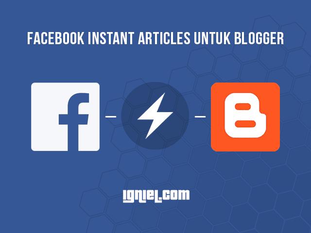 Cara Daftar Dan Membuat Facebook Instant Articles Untuk Blogspot