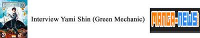 http://www.manga-news.com/index.php/actus/2018/09/12/Rencontre-avec-Yami-Shin-Green-Mechanic