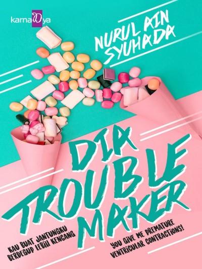 Dia Troublemaker oleh Nurul Ain Syuhada