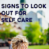 What are the signs to look out for Self Care?