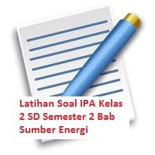 Latihan Soal IPA Kelas 2 SD Semester 2 Bab Sumber Energi