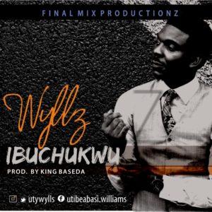 Wyllz – Ibuchukwu Latest Music