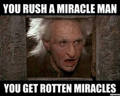 You rush a Miracle Man, you get rotten Miracles.
