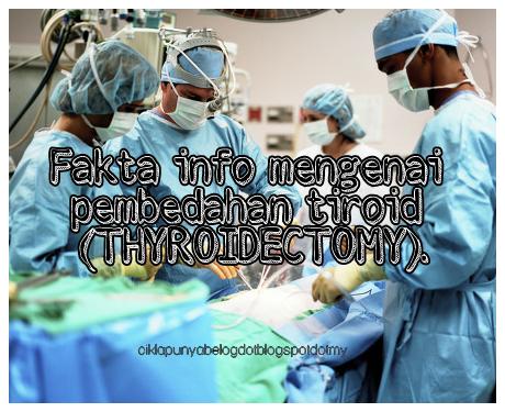 Fakta info mengenai pembedahan tiroid (THYROIDECTOMY).