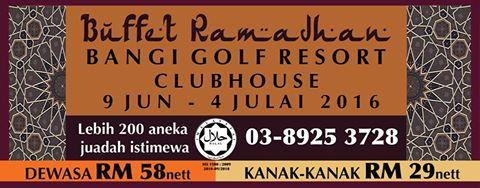 TEMPAT BERBUKA PUASA PILIHAN - LEBIH 200 JUADAH BUKA PUASA DI BUFET RAMADHAN 2016 BANGI GOLF RESORT (BGR)