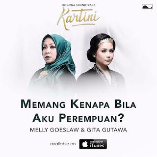 Lirik : Melly Goeslaw Feat. Gita Gutawa - Memang Kenapa Bila Aku Perempuan? (OST. Kartini)