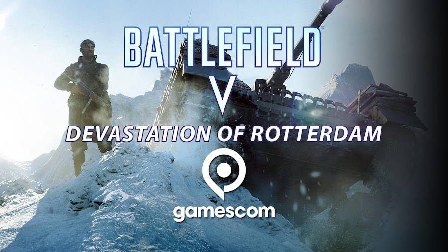 battlefield v devastation of rotterdam gamescom 2018