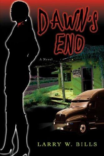 Dawn's End by Larry W. Bills