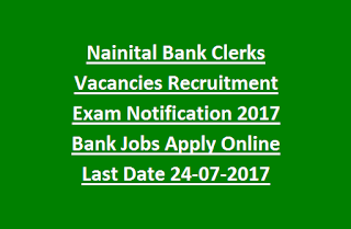 Nainital Bank Clerks Vacancies Recruitment Exam Notification 2017 Bank Jobs Apply Online Last Date 24-07-2017