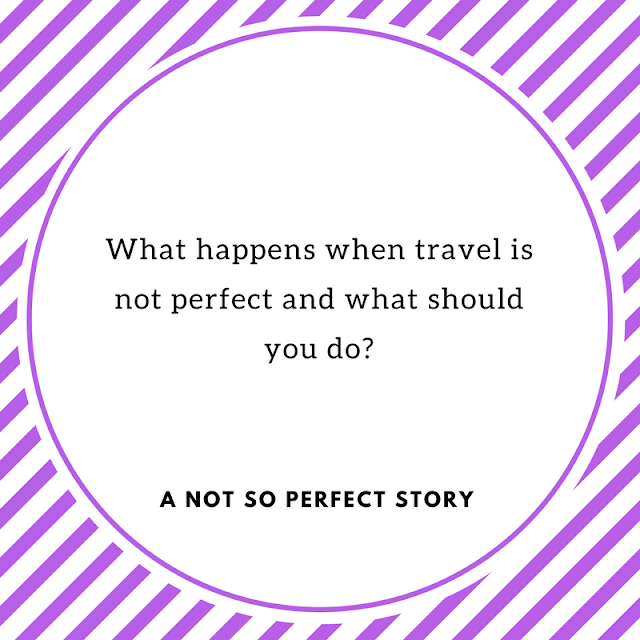 What happens when travel is not perfect and what should you do?