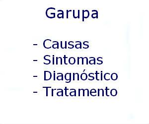 Garupa causas sintomas diagnóstico tratamento prevenção riscos complicações