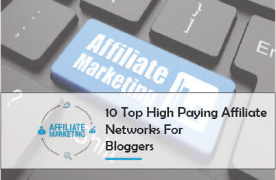 10 Top High Paying Affiliate Networks For Bloggers